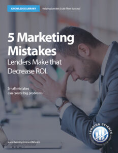 5 Mistakes Lenders Make with Their Marketing that Decrease ROI. A guide for lenders